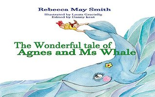 The Wonderful Tale of Agnes And Ms Whale: A Children's Picture Book About Family, Friendship & Love