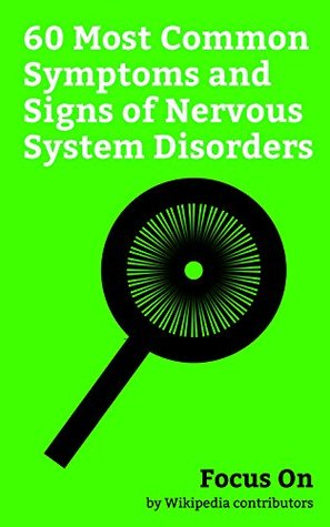 Focus On: 60 Most Common Symptoms and Signs of Nervous System Disorders: Ataxia, Akathisia, Tardive Dyskinesia, Abnormal Posturing, Hemiparesis, Dysarthria, ... Tremor, Straight leg Raise, Cataplexy, etc.