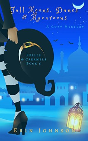Full Moons, Dunes & Macaroons: A Cozy Witch Mystery (Spells & Caramels Book 5)