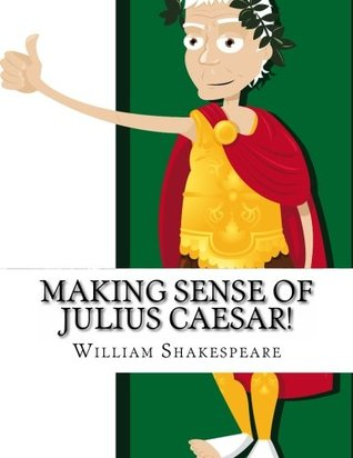 Making Sense of Julius Caesar!: A Students Guide to Shakespeare's Play