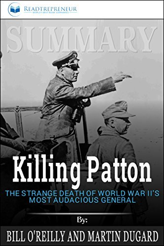 Summary: Killing Patton: The Strange Death of World War II's Most Audacious General