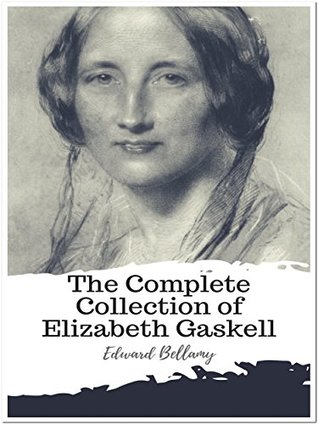 The Complete Collection of Elizabeth Gaskell: (26 Complete Works of Elizabeth Gaskell Including A House to Let, An Accursed Race, Cousin Phillis, Cranford, ... of the Griffiths, North and South, And More)