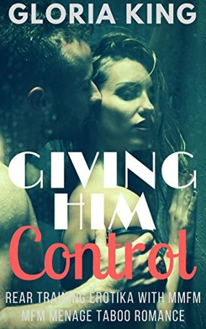 Giving Him Control: Steamy mmfm mfm menage taboo romance