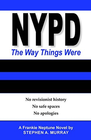 NYPD: The Way Things Were: No revisionist history, No safe spaces, No apologies