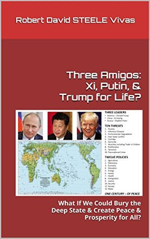 Three Amigos: Xi, Putin, & Trump for Life?: What If We Could Bury the Deep State & Create Peace & Prosperity for All? (Trump Revolution Book 26)