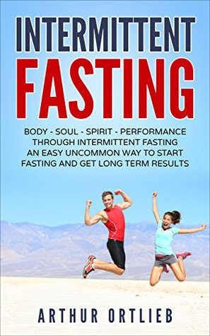 Intermittent Fasting: Body - Soul - Spirit - Performance through Intermittent Fasting