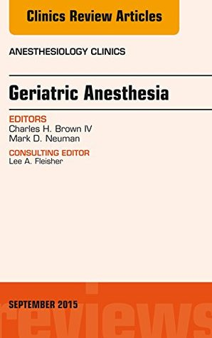 Geriatric Anesthesia, An Issue of Anesthesiology Clinics, E-Book