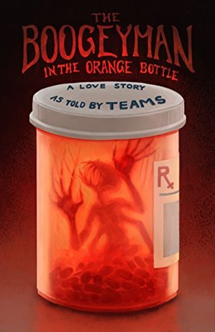 The Boogeyman in the Orange Bottle: A Love Story as Told by (TEAMS)