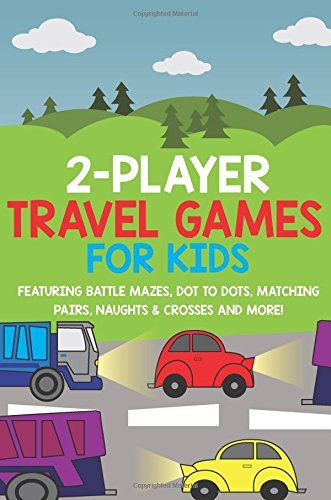 2 Player Travel Games For Kids: Featuring battle mazes, dot to dots, matching pairs, naughts & crosses and more!