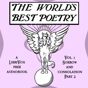 The World's Best Poetry, Volume 3 (Part 1): Sorrow and Consolation
