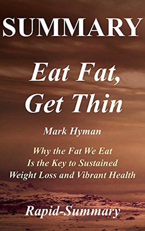 Summary | Eat Fat, Get Thin: by Mark Hyman - Why the Fat We Eat Is the Key to Sustained Weight Loss and Vibrant Health (Eat Fat, Get Thin: A Full Book ... Audiobook, Audible, Hardcover, Summary 1)