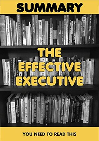 Summary: The Effective Executive: The Definitive Guide To Getting The Right Things Done