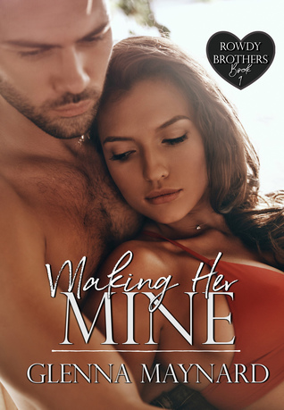 Making Her Mine (Rowdy Brothers, #1)