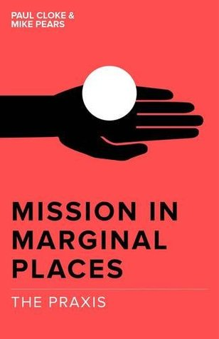 Mission in Marginal Places: The Praxis (Mission In Marginal Places Series)