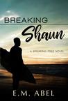 Breaking Shaun (Breaking Free, #2)