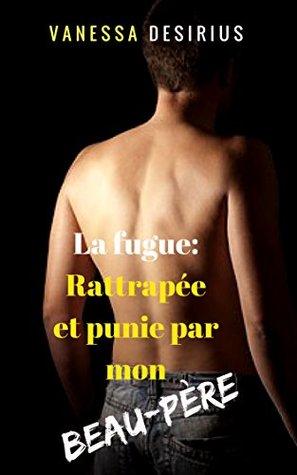 La fugue : Rattrapée et Punie par mon beau-père: Relation taboue interdite, première fois, soumission, nouvelle érotique