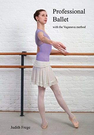 Professional Ballet with the Vaganova method: teaching & learning ballet in a modern style (professional ballet education Book 1)