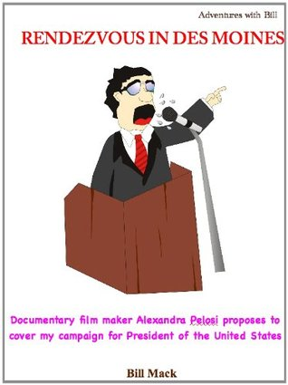 RENDEZVOUS IN DES MOINES - Documentary film maker Alexandra Pelosi proposes to cover my campaign for President of the United States (Adventures with Bill Book 5)