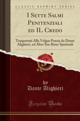 I Sette Salmi Penitenziali Ed Il Credo: Trasportati Alla Volgar Poesia Da Dante Alighieri, Ed Altre Sue Rime Spirituali