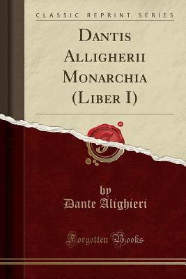 Dantis Alligherii Monarchia (Liber I)
