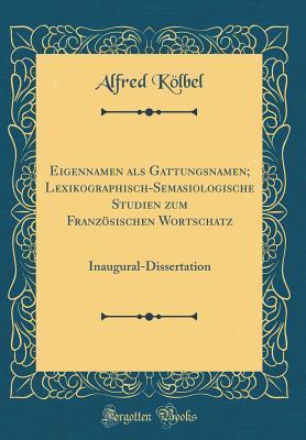 Eigennamen ALS Gattungsnamen; Lexikographisch-Semasiologische Studien Zum Franz�sischen Wortschatz: Inaugural-Dissertation