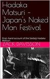 Hadaka Matsuri – Japan's Naked Man Festival: First--hand account of the Saidaiji Hadaka Matsuri