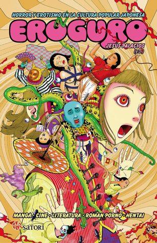 Eroguro. Horror y erotismo en la cultura popular japonesa.