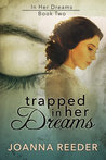 Trapped In Her Dreams by Joanna Reeder