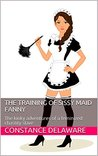 The Training of Sissy Maid Fanny: The kinky adventures of a feminized chastity slave