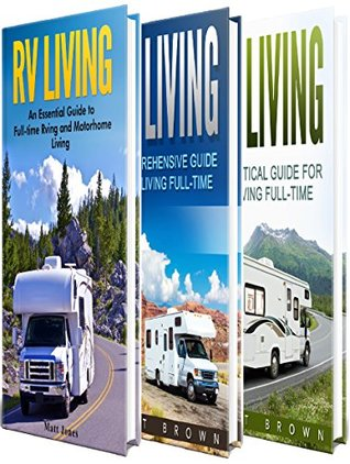 Rv Living The Ultimate Guide To Motorhome For Beginners Including Tips On Camping Boondocking Essentials And Rving Fulltime By