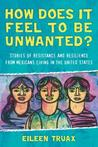 How Does It Feel to Be Unwanted?: Stories of Resistance and Resilience from Mexicans Living in the United States