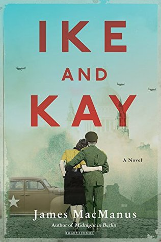 Ike and Kay: A Novel by James MacManus | Book Review #historicalfiction #fiction #history #dwighteisenhower #kay #affair #rumors #WWII