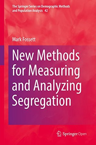 New Methods for Measuring and Analyzing Segregation (The Springer Series on Demographic Methods and Population Analysis Book 42)
