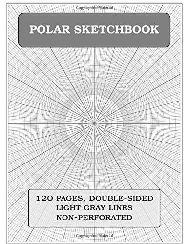 POLAR SKETCHBOOK: 120 pages (polar coordinates, 1-5-15-30 degree angles, 0.25 inch radials): Notebook size = 8.5 x 11 inches (double-sided), perfect binding, non-perforated