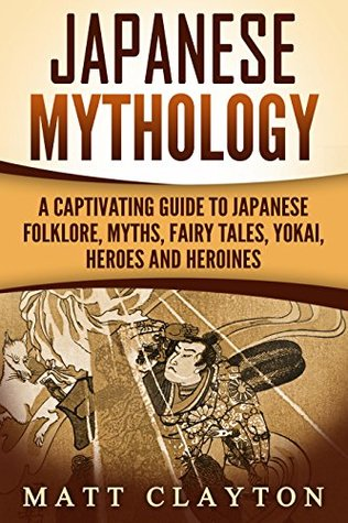 Japanese Mythology: A Captivating Guide to Japanese Folklore, Myths