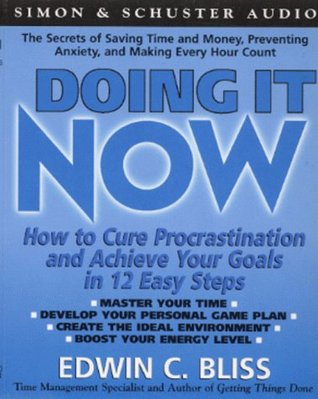 Doing it Now: How To Cure Procrastination And Achieve Your Goals