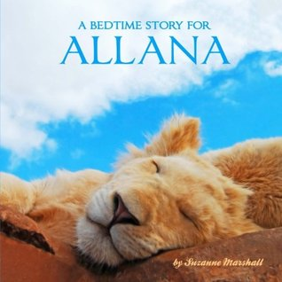 A Bedtime Story for Allana: Personalized Book & Bedtime Story with Sleep Affirmations (Bedtime Stories, Goodnight Poems, Personalized Kids Books, Personalized Books)