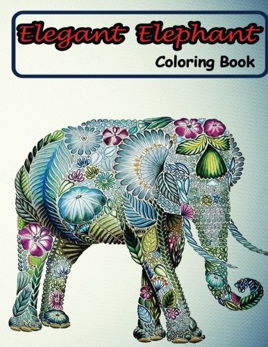 Elegant Elephant Coloring Book: Coloring Books Featuring Awesome Elephants to Color (Adult Coloring Book)