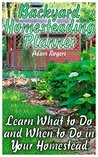 Backyard Homesteading Planner: Learn What to Do and When to Do in Your Homestead: (Homesteading Calendar, Farming)