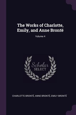The Works of Charlotte, Emily, and Anne Bront�; Volume 4