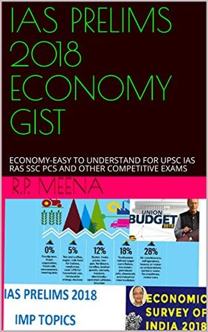 IAS PRELIMS 2018 ECONOMY GIST: ECONOMY-EASY TO UNDERSTAND FOR UPSC IAS RAS SSC PCS AND OTHER COMPETITIVE EXAMS