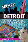 Secret Detroit: A Guide to the Weird, Wonderful, and Obscure