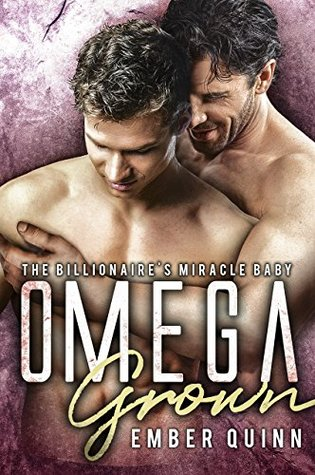 Omega Grown: The Billionaire's Miracle Baby (Into The Omegaverse #1)