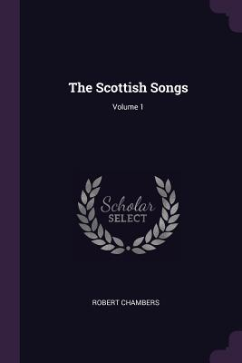 The Scottish Songs; Volume 1