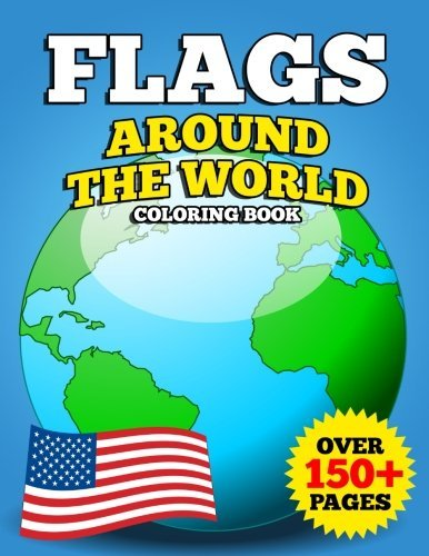 Flags Around the World Coloring Book: JUMBO Educational Geography Coloring Activity Book for Kids, Adults and Teachers to Learn Every Country and Flag on Earth
