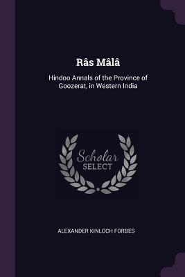 R�s M�l�: Hindoo Annals of the Province of Goozerat, in Western India