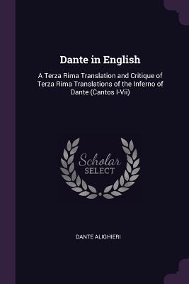 Dante in English: A Terza Rima Translation and Critique of Terza Rima Translations of the Inferno of Dante