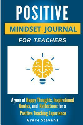 Positive Mindset Journal for Teachers: Year of Happy Thoughts, Inspirational Quotes, and Reflections for a Positive Teaching Experience