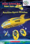 Satellite Space Mission: A Branches Book (The Magic School Bus Rides Again, #4)