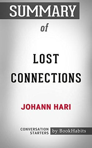 Summary of Lost Connections: Uncovering the Real Causes of Depression – and the Unexpected Solutions: Conversation Starters